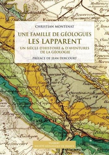Une famille de géologues : les Lapparent : Un siècle d'histoire & d'aventures de la géologie