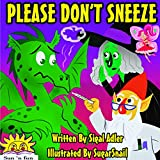 """Books for Kids: """"PLEASE DON'T SNEEZE"""":Kids ebook:Beginner readers early learning(Children's Book, Bedtime Stories, Picture Book, Preschool kids ages 4-8)Dragon ... book, Values, Funny(Fantasy)Early reader"""