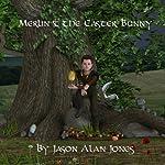 Merlin & the Easter Bunny | Jason Alan Jones