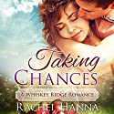 Taking Chances: A Whiskey Ridge Romance Audiobook by Rachel Hanna Narrated by Caroline McLaughlin