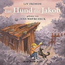 Ein Hund für Jakob Hörbuch von Liv Frohde Gesprochen von: Jens Wawrczeck