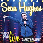 Sean Hughes: The Right Side of Wrong | Sean Hughes