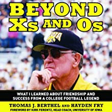 Beyond Xs and Os: What I Learned about Friendship and Success from a College Football Legend (       UNABRIDGED) by Hayden Fry, Tom Berthel Narrated by Maurice England
