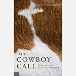 The Cowboy Call: Living for Jesus in the Western World | Dale Hirschman
