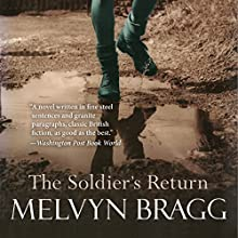 The Soldier's Return (       UNABRIDGED) by Melvyn Bragg Narrated by Julian Elfer