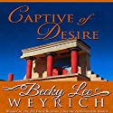 Captive of Desire Audiobook by Becky Lee Weyrich Narrated by Emily Foxton