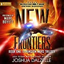 New Frontiers: The Expansion Wars Trilogy, Book 1 Hörbuch von Joshua Dalzelle Gesprochen von: Mark Boyett