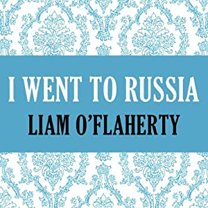 I Went to Russia | [Liam O'Flaherty]