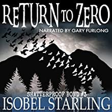Return to Zero: Shatterproof Bond, Book 3 | Livre audio Auteur(s) : Isobel Starling Narrateur(s) : Gary Furlong