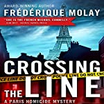Crossing the Line: Paris Homicide, Book 2 | Frédérique Molay,Anne Trager (translator)