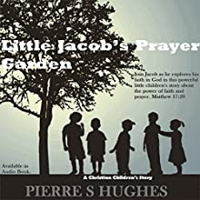 Little Jacob's Prayer Garden: The Power of Faith and Prayer Audiobook by Ifeyinwa Unachukwu Narrated by Ifeyinwa Unachukwu