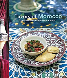 Flavors of Morocco: Delicious Recipes from North Africa Ghillie Basan and Peter Cassidy