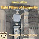 Eight Pillars of Prosperity Audiobook by James Allen Narrated by Denis Daly