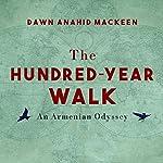 The Hundred-Year Walk: An Armenian Odyssey   Dawn Anahid MacKeen