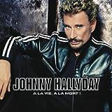 echange, troc Johnny Hallyday - A la vie. A la mort