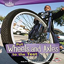 Put Wheels and Axles to the Test Audiobook by Roseann Feldmann, Sally M. Walker Narrated by  Intuitive