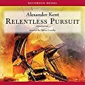 Relentless Pursuit Audiobook by Alexander Kent Narrated by Steven Crossley