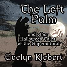 The Left Palm: And Other Halloween Tales of the Supernatural Audiobook by Evelyn Klebert Narrated by Evelyn Klebert