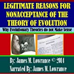 Legitimate Reasons for Nonacceptance of the Theory of Evolution: Why Evolutionary Theories Do Not Make Sense | James M. Lowrance