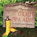 Grabt Opa aus! Ein rabenschwarzer Alpenkrimi Hörbuch von Tatjana Kruse Gesprochen von: Jo Kern