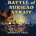 Battle of Surigao Strait: Twentieth-Century Battles (       UNABRIDGED) by Anthony P. Tully Narrated by Gary Roelofs
