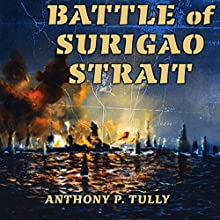 Battle of Surigao Strait: Twentieth-Century Battles (       UNABRIDGED) by Anthony P. Tully Narrated by Gary Roelofs