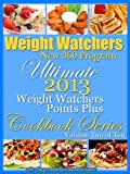 Weight Watchers New 360 Program Ultimate Weight Watchers 2013 Points Plus Cookbook Series Volume Two Of Ten