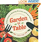 Garden to Table: A Kid's Guide to Pla...