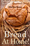 Martha Stone Bread At Home!: The Ultimate Guide to Baking Your Own Homemade Bread