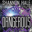 Dangerous (       UNABRIDGED) by Shannon Hale Narrated by Jessica Almasy