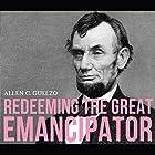 Redeeming the Great Emancipator Hörbuch von Allen C. Guelzo Gesprochen von: Will Damron