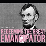 Redeeming the Great Emancipator   Allen C. Guelzo