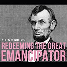 Redeeming the Great Emancipator Audiobook by Allen C. Guelzo Narrated by Will Damron