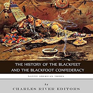 Native American Tribes: The History of the Blackfeet and the Blackfoot Confederacy Audiobook