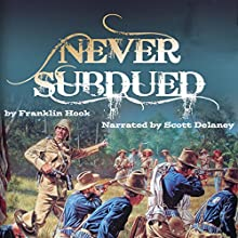 Never Subdued Audiobook by W. Franklin Hook Narrated by Scott P. Delaney