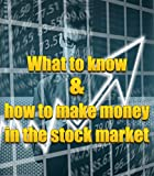 What to know and how to make money in the stock market