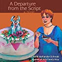A Departure from the Script (       UNABRIDGED) by Rochelle Hollander Schwab Narrated by Sheri Pigott