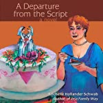 A Departure from the Script | Rochelle Hollander Schwab