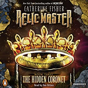 Relic Master: The Hidden Coronet, Book 3 | [Catherine Fisher]
