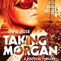 Taking Morgan: A Political Thriller Audiobook by David Rose Narrated by Eva Kaminsky