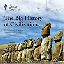 The Big History of Civilizations Lecture by  The Great Courses Narrated by Professor Craig G. Benjamin