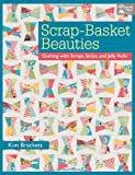 Scrap-Basket Beauties: Quilting with Scraps, Strips and Jelly Rolls