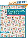 Scrap-basket Beauties: Quilting with Scraps, Strips, and Jelly Rolls (That Patchwork Place)