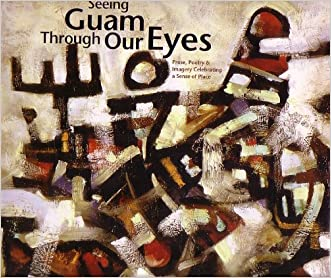 Seeing Guam Through Our Eyes: Prose, Poetry & Imagery Celebrating a Sense of Place