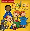Caillou : Mon grand livre d'aventures