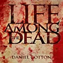 Life Among the Dead (       UNABRIDGED) by Daniel Cotton Narrated by Scott Parkinson