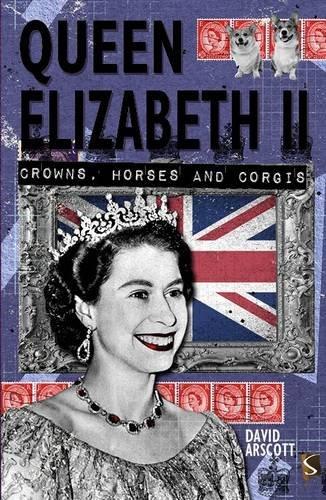 Queen Elizabeth II: Crowns, Horses and Corgis PDF