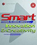 img - for Smart Things to Know About, Smart Things to Know About Innovation & Creativity book / textbook / text book