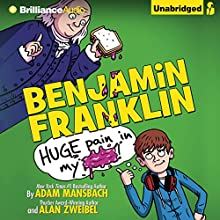 Benjamin Franklin: Huge Pain in My... (       UNABRIDGED) by Adam Mansbach, Alan Zweibel Narrated by Nick Podehl, Tom Parks, Lauren Ezzo