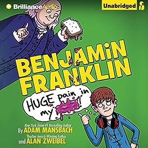Benjamin Franklin: Huge Pain in My... Audiobook
